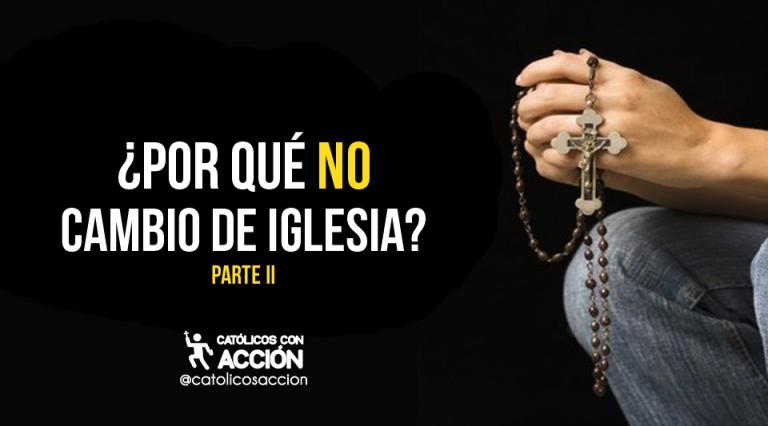 Por que no cambio de iglesia catolicos con accion
