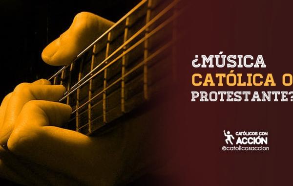 Musica católica o protestante catolicos con accion