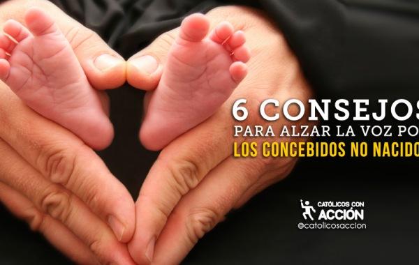 6-CONSEJOS-PARA-ALZAR-LA-VOZ-POR-LOS-CONCEBIDOS-NO-NACIDOS