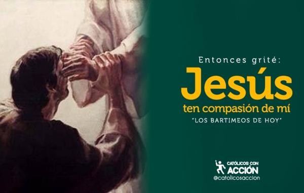 Entonces-grite-jesús-ten-compasión-de-mi-los-bartimeos-de-hoy