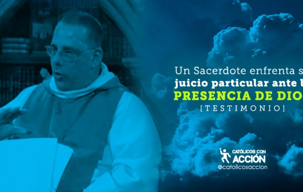 un-sacerdote-enfrenta-su-jucio-particular-ante-la-presencia-de-Dios