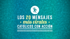 los-20-mensajes-evangelizadores-mas-virales-de-catolicos-con-accion