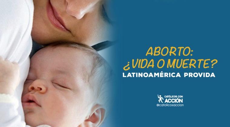 Aborto-vida-o-muerte-latinoamerica-pro-vida-catolicos-con-accion