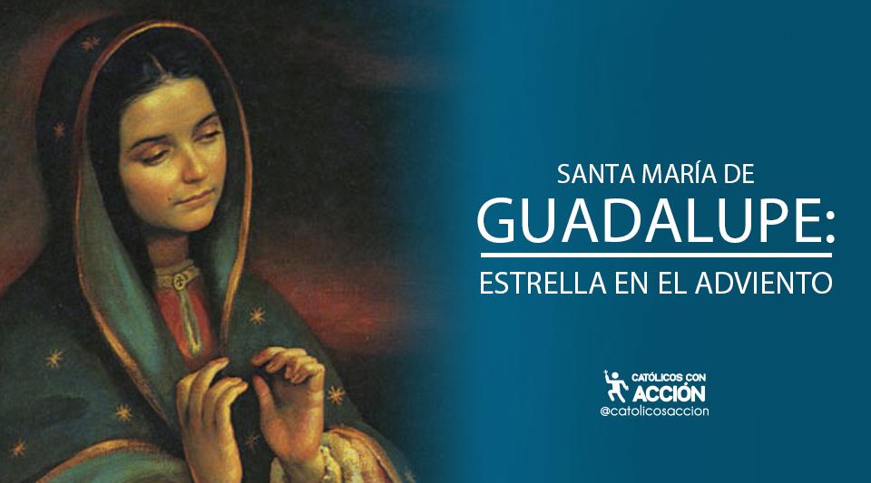 SANTA MARÍA DE GUADALUPE: ESTRELLA EN EL ADVIENTO
