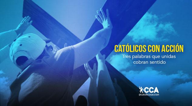 católicos-con-acción-tres-palabras-que-unidas-cobran-sentido