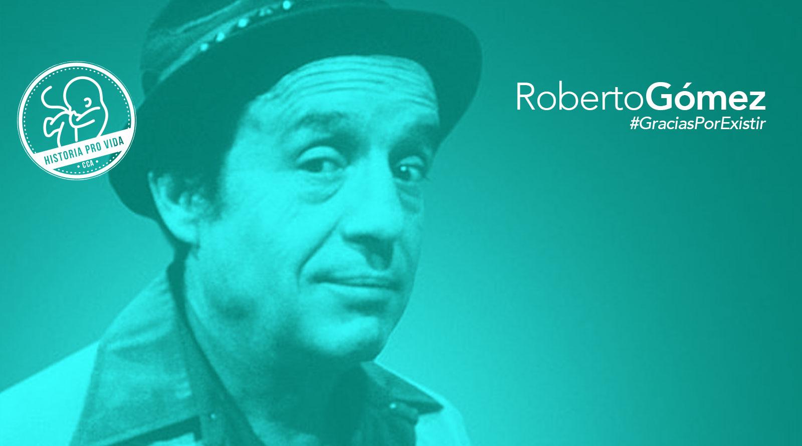 """""""Mi madre respondió: ¿abortar yo? jamás. Y gracias a ello estoy aquí"""" – Roberto Gómez Bolaños"""
