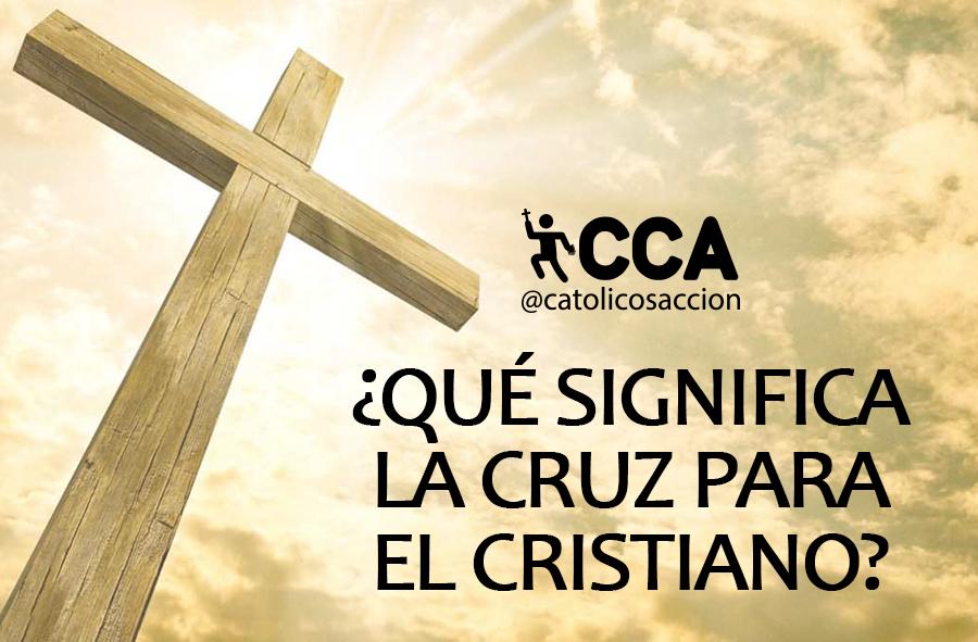 ¿Qué Significa La Cruz Para El Cristiano?